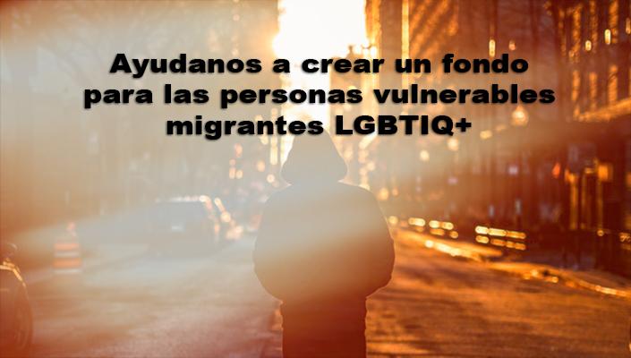 Campaña de Fondo de emergencia «Ayuda para vulnerables migrad@s LGBTIQ por COVID19»